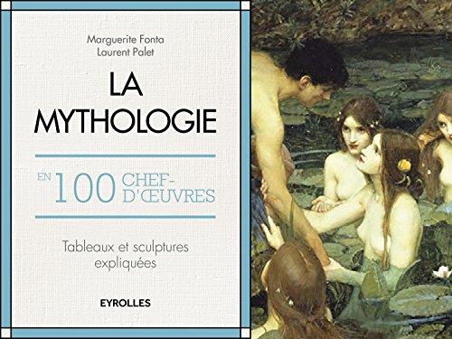 La mythologie en 100 chefs-d'oeuvre: Tableaux et sculptures expliqués. par Marguerite Fonta