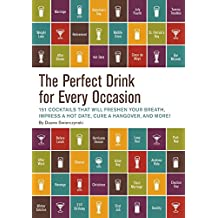 The Perfect Drink for Every Occasion: 151 Cocktails That Will Freshen Your Breath, Impress a Hot Date, Cure a Hangover, and More!