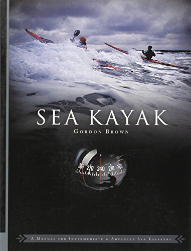 Sea Kayak: A Manual for Intermediate and Advanced Sea Kayakers por Gordon Brown