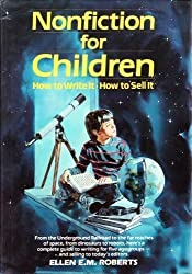 Nonfiction for Children: How to Write It, How to Sell It
