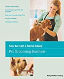 How to Start a Home-Based Pet Grooming Business (Home-Based Business Series)