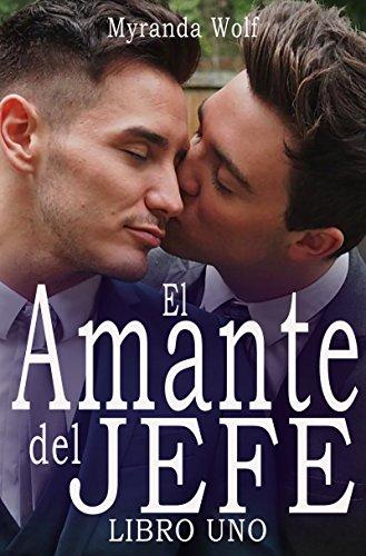 El Amante del jefe- Libro Uno: (Erotica gay en español) por Myranda Wolf