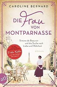 Die Frau von Montparnasse: Simone de Beauvoir und die Suche nach Liebe und Wahrheit (Mutige Frauen zwischen Ku