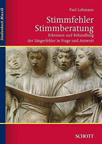 Stimmfehler - Stimmberatung: Erkennen und Behandlung der Sängerfehler in Frage und Antwort (Studienbuch Musik)