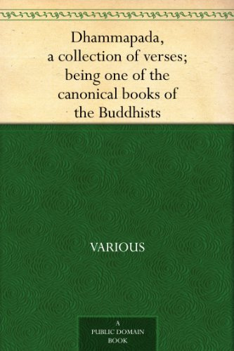 Dhammapada, a collection of verses; being one of the canonical books of the Buddhists (English Edition)