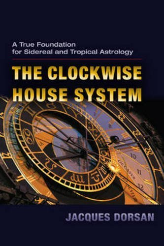 Clockwise House System: A True Foundation for Sidereal and Tropical Astrology by Jacques Dorsan (2011-06-15)