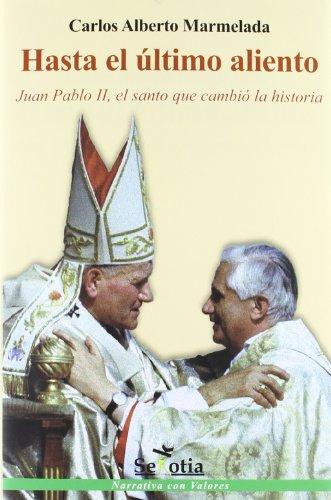 Hasta el último aliento: Juan Pablo II, el santo que cambió la historia (Narrativa con Valores)