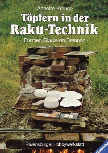Töpfern in der Raku- Technik. Formen, Glasieren, Brennen