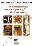 Mammifères Sauvages d'Europe - Insectivores, pinnipèdes, chéiroptères, cétacés, ongulés, carnivores, rongeurs