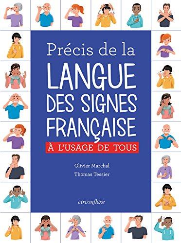 Précis de la langue des signes française à l'usage de tous / Olivier Marchal, Thomas Tessier.- [Paris] : Circonflexe , DL 2016, cop. 2016