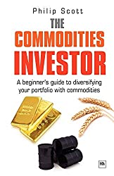 The Commodities Investor: A beginner's guide to diversifying your portfolio with commodities: A Practical Guide to Making Money from the Commodities Supercycle