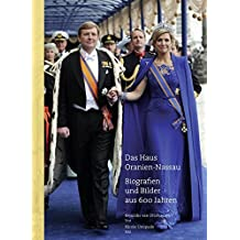 Das Haus Oranien-Nassau: Biographien und Bilder aus 600 Jahren