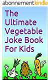The Ultimate Vegetable Joke Book For Kids: Your child will see vegetables in a new light! (The Ultimate Joke Book Chronicles 4) (English Edition)
