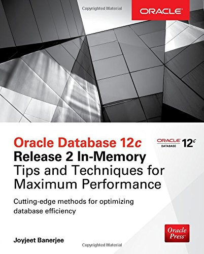 oracle-database-12c-release-2-in-memory-tips-and-techniques-for-maximum-performance-oracle-press
