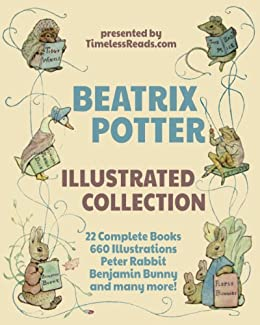 Beatrix Potter Illustrated Collection: 22 Books, 660 Illustrations, Peter Rabbit, Benjamin Bunny and Many More! (English Edition) von [Potter, Beatrix, Reads, Timeless]
