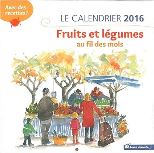 Calendrier 2016 : Fruits et Legumes au Fil des Mois (le)
