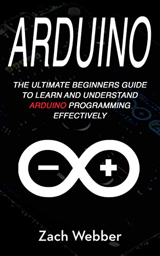 Arduino: The Ultimate Beginners Guide to Learn and Understand ...