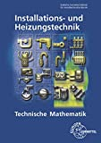 Technische Mathematik Installations- und Heizungstechnik - Siegfried Blickle, Robert Flegel, Manfred Härterich, Friedrich Jungmann, Elmar Küpper, Helmut Merkle, Ulrich Uhr