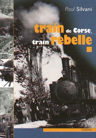 Train de Corse, train rebelle : La singulière histoire du chemin de fer insulaire