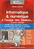 Telecharger Livres Informatique numerique a l usage des Seniors et autres debutants Famille loisirs demarches services (PDF,EPUB,MOBI) gratuits en Francaise