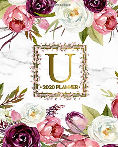 2020 Planner: Nifty Floral Monogram Letter U Weekly Planner, Organizer & Agenda for Girls & Women - To-Do\'s, Inspirational Quotes & Funny Holidays, Vision Boards & Notes.
