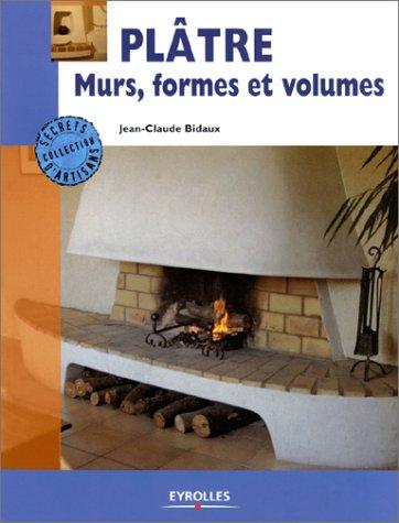 Plâtre. Murs, formes et volumes par Jean-Claude Bidaux