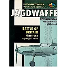 Jagdwaffe: Battle of Britain: Phase One: July-August 1940 (Luftwaffe Colours: Volume Two, Section 1) by Eric Mombeek (2001-12-10)