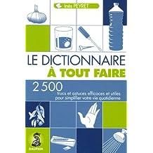 Le Dictionnaire à tout faire : 2500 Trucs et astuces efficaces pour simplifier votre vie quotidienne