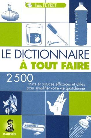 le-dictionnaire--tout-faire-2500-trucs-et-astuces-efficaces-pour-simplifier-votre-vie-quotidienne