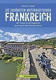 Die schönsten Motorradtouren in Frankreich: Die Grande Nation mit dem Motorrad entdecken. 20 Traumziele für Biker ? zwischen Atlantik und Côte d?Azur, zwischen Rhein und Pyrenäen - Heinz E. Studt