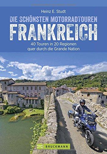 Die schönsten Motorradtouren in Frankreich: Die Grande Nation mit dem Motorrad entdecken. 20 Traumziele für Biker – zwischen Atlantik und Côte d'Azur, zwischen Rhein und Pyrenäen.