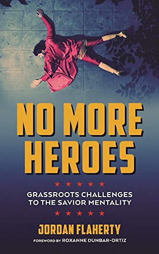 No More Heroes: Grassroots Challenges to the Savior Mentality por Jordan Flaherty