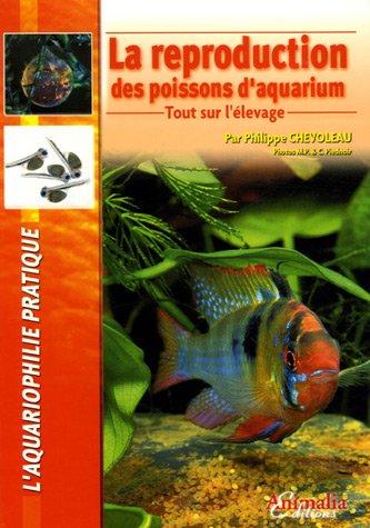 La Reproduction des poissons d'aquarium: Tout sur l'élevage par Philippe Chevoleau