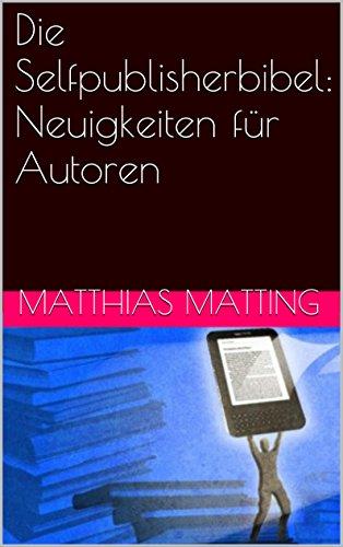 Buchseite und Rezensionen zu 'Die Selfpublisherbibel: Neuigkeiten für Autoren' von Matthias Matting