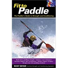 Fit to Paddle: The Paddler's Guide to Strength and Conditioning