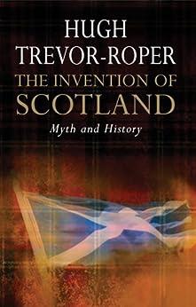The Invention of Scotland by [Trevor-Roper, Hugh]