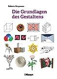 Die Grundlagen des Gestaltens: Plus: 50 praktische Übungen - Roberta Bergmann