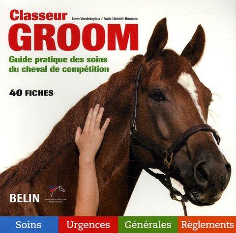 Classeur Groom : Guide pratique des soins du cheval de compétition