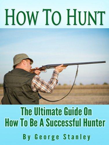 Descargar Libros Para Ebook Gratis How To Hunt - The Ultimate Guide On How To Be A Successful Hunter Epub Sin Registro