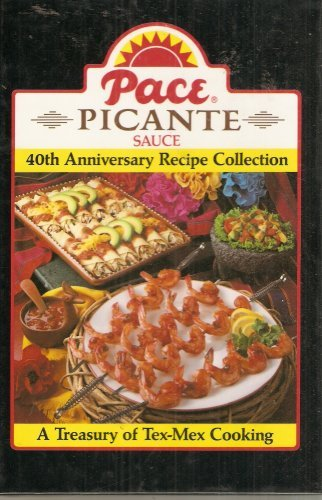 Pace Picante Sauce 40th Anniversary Recipe Collection,a Treasury of Tex-Mex Cooking