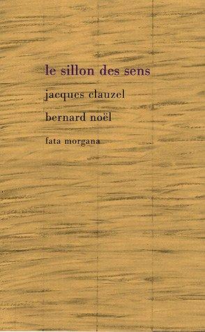 Le sillon des sens par Bernard Noël, Jacques Clauzel