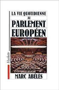 La vie quotidienne au Parlement européen par Marc Abélès