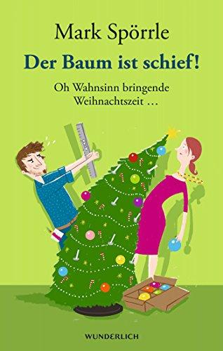 Buchseite und Rezensionen zu 'Der Baum ist schief!: Oh Wahnsinn bringende Weihnachtszeit ...' von Mark Spörrle