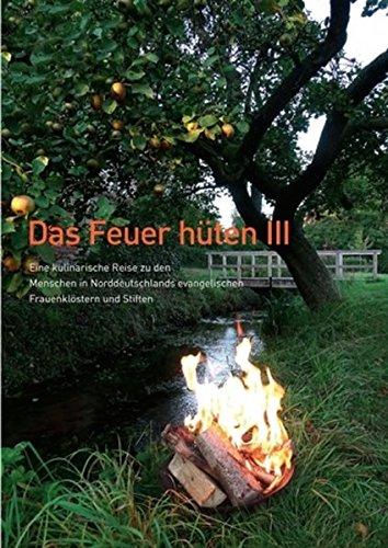 Das Feuer hüten III: Eine kulinarische Reise zu den Menschen in Norddeutschlands evangelischen Frauenklöstern und ()