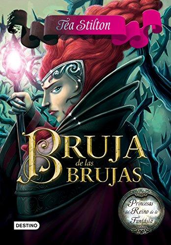Bruja de las brujas: Princesas del Reino de la Fantasía: 2 (Tea Stilt