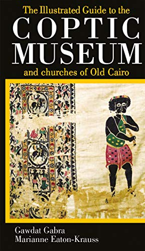 The Illustrated Guide to the Coptic Museum and Churches of Old Cairo por Gawdat Gabra