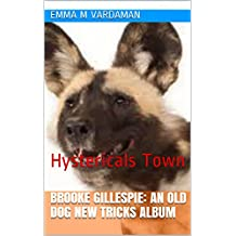 Brooke Gillespie: An Old Dog New Tricks Album: Hystericals Town (English Edition)