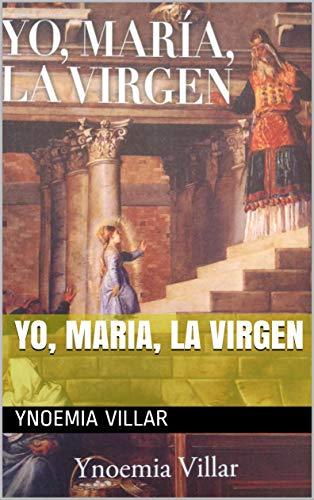 Yo, Maria, la Virgen por Ynoemia Villar
