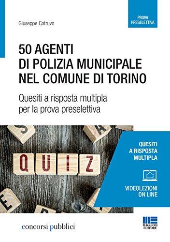50 agenti di polizia municipale nel comune di Torino. Quesiti a risposta multipla per la prova preselettiva