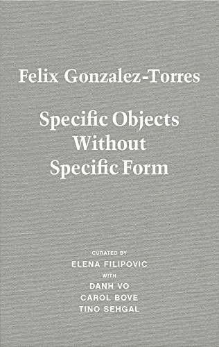 Felix Gonzalez-Torres: Specific Objects Without Specific Form por Carol Bove, Danh Vo, Elena Filipovic, Tino Sehgal